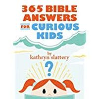 365 BIBLE ANSWERS FOR CURIOUS KIDS BOOK BY KATHRYN SLATTERY